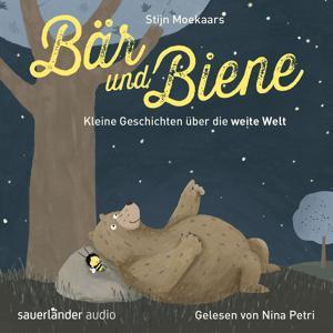 Bär und Biene: Kleine Geschichten über die weite Welt (Ungekürzte Lesung)
