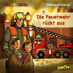 Die Feuerwehr rückt aus (Wissen Hörspiel)