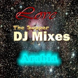 Love the Supper DJ Mixes of Arabia