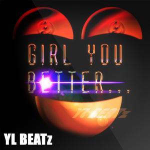Girl You Better