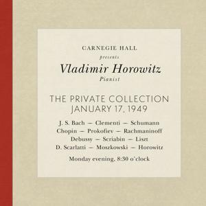Vladimir Horowitz live at Carnegie Hall - Recital January 17, 1949: Bach, Clementi, Schumann, Chopin, Prokofiev, Rachmaninoff, Debussy, Scriabin, Liszt, Scarlatti, Moszkowski & Horowitz