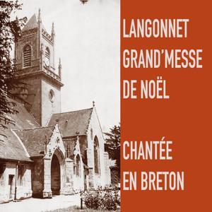 Langonnet - Grand'messe de Noel chantée en breton (Mémoire sonore de la musique bretonne - Celtic Music from Brittany 1969)