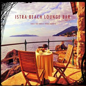 Istra Beach Lounge Bar, Vol. 1 (Chill Out Music from Croatia)