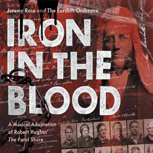 """Iron In The Blood: A Musical Adaptation Of Robert Hughes' """"The Fatal Shore"""""""