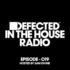 Defected In The House Radio Show Episode 019 (hosted by Sam Divine)