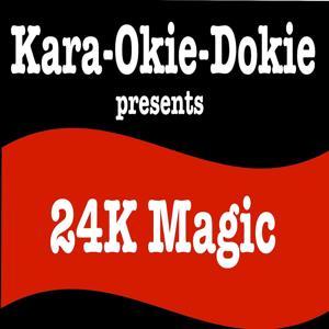 24k Magic (Originally Performed by Bruno Mars) [Karaoke Version]
