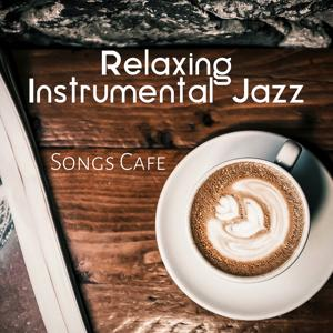 Relaxing Instrumental Jazz: Songs Cafe - Smooth Jazz Club Cafe, Soothing Piano Bar & Lounge Music