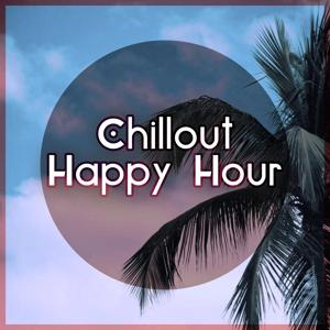 Chillout Happy Hour – The Greatest Chillout Music, Chill Lounge, Chill Out Music, After Dark, Relaxation, Nature Sounds
