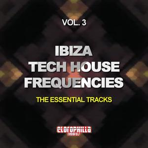 Ibiza Tech House Frequencies, Vol. 3 (The Essential Tracks)