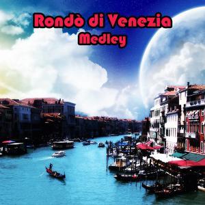 Rondo' medley 1: rondo' / Rondo' venezisno / Fantasia veneziana / Ca' d'oro / Musica...fantasia / Fantasia veneziana / Notturno veneziano / Magica melodia / Capriccio veneziano / Cameo / Venezia notturna / La scala d'oro / Odissea veneziana / Anonimo vene