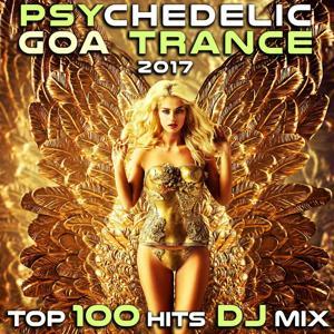 Psychedelic Goa Trance 2017 Top 100 Hits DJ Mix