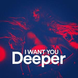 I Want You Deeper