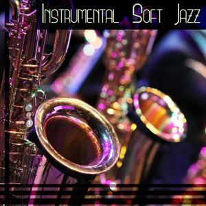 Instrumental Soft Jazz: The Best of Background Music with Piano & Drums & Bass & Sax