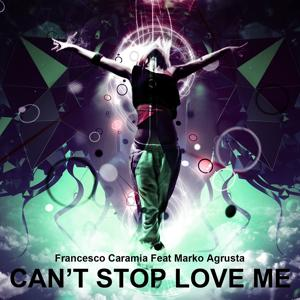 Can't Stop Love Me