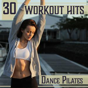 30 Workout Hits: Dance Pilates – Hot Chill Out Music for Power Yoga & Stretching, Inner Strength, Fitness Guide & Sexy Body