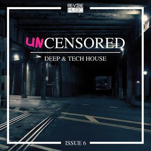 Uncensored Deep & Tech House Issue 6