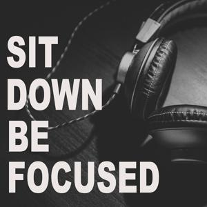 Sit Down Be Focused