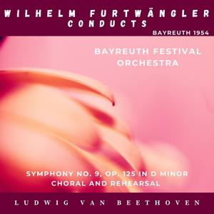 Ludwig Van Beethoven: Symphony No. 9, Op. 125 In D minor Choral and Rehearsal (Bayreuth 1954)