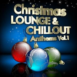 Christmas Lounge & Chill Out Anthems, Vol.1 (Best Songs for Xmas, 100 Pure Energy)