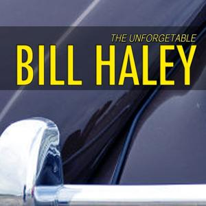 Unforgetable Bill Haley