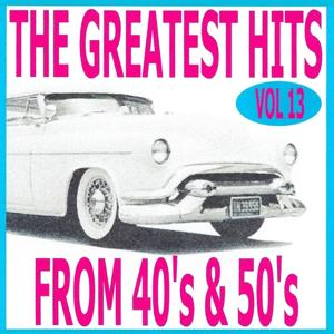 The Greatest Hits from 40's and 50's, Vol. 13