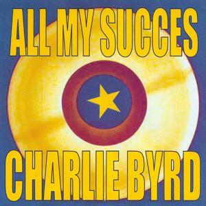 All My Succes: Charlie Byrd