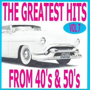 The Greatest Hits from 40's and 50's, Vol. 7