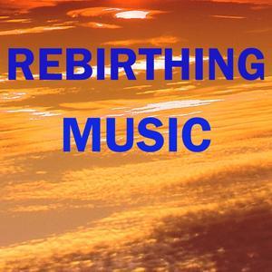 Rebirthing Music