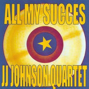 All my succes - JJ Johnson Quartet