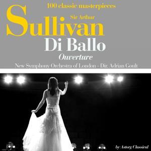 Sir Arthur Sullivan : Di ballo, ouverture (100 classic masterpieces)