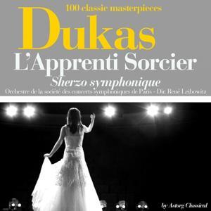 Dukas : L'apprenti sorcier, Sherzo symphonique (100 classic masterpieces)