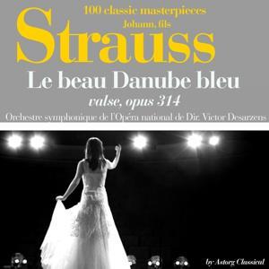 Johann Strauss : Le beau Danube bleu, valse, Op. 314 (100 classic masterpieces)
