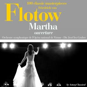 Friedrich von Flotow : Martha, Ouverture (100 classic masterpieces)